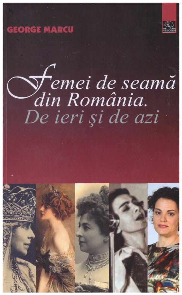 """Imaginea articolului O carte pe zi: """"Femei de seamă din România"""", de George Marcu"""