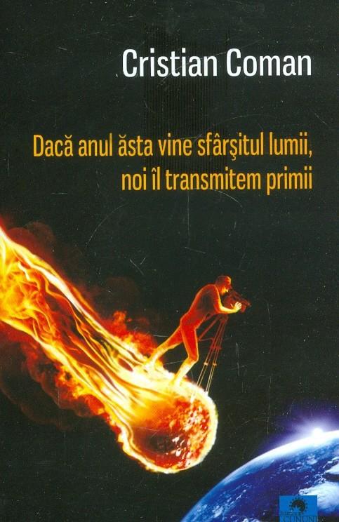 """Imaginea articolului O carte pe zi: """"Dacă anul ăsta vine sfârşitul lumii, noi îl transmitem primii"""", de Cristian Coman"""