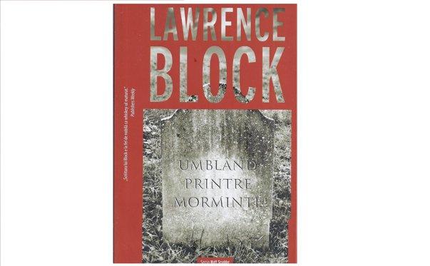 """Imaginea articolului O carte pe zi: """"Umblând printre morminte"""", de Lawrence Block,  unul dintre cei mai mari scriitori americani de romane poliţiste"""