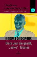 """Imaginea articolului O carte pe zi: """"Andrei Gheorghe. Viaţa unui om genial, «odios», fabulos"""", de Dan-Silviu Boerescu"""