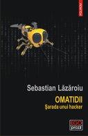 """Imaginea articolului O carte pe zi: """"Omatidii. Şarada unui hacker"""", de Sebastian Lăzăroiu"""