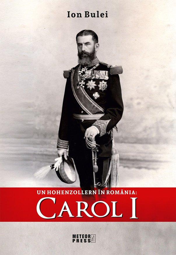 """Imaginea articolului O CARTE PE ZI: """"Un Hohenzollern în România: Carol I"""", de Ion Bulei"""