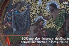 BOR interzice filmarea şi desfăşurarea activităţilor artistice în biserici