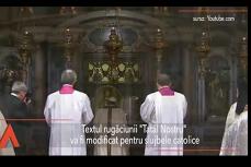 """NU NE ABANDONA în loc de NU NE DUCE PE NOI ÎN ISPITĂ. Biserica Catolică MODIFICĂ textul rugăciunii """"Tatăl Nostru"""""""