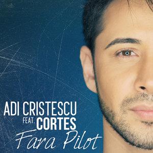 """O nouă colaborare de exceptie si cea mai fresh piesă - Adi Cristescu feat Cortes, """"Fără pilot"""" s-a lansat astazi!"""