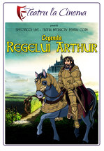 TEATRU: Legenda Regelui Arthur