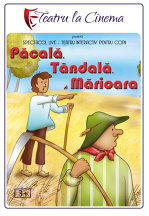 TEATRU: Pacala, Tandala si Marioara