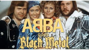AUDIO: Câteva coveruri magistrale Abba, cântate în suavul stil...black metal