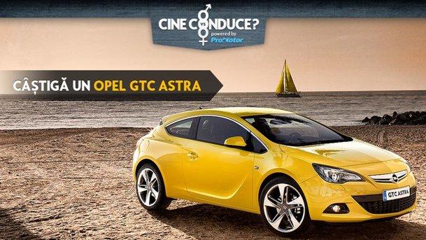 """Câştigi un Opel GTC Astra în noul concurs """"Cine conduce"""" !"""