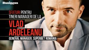 Sfaturi pentru tinerii manageri de la Vlad Ardeleanu, general manager Superbet România - VIDEO