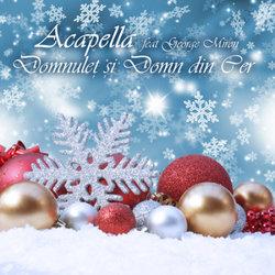 """Melodia zilei: Acapella feat. George Miron - """"Domnuleţ şi domn din cer"""""""