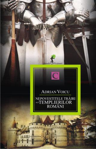 Nepovestitele trăiri ale templierilor români/ de Adrian Voicu