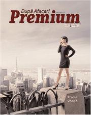 A apărut noua ediţie a După Afaceri Premium! Ce