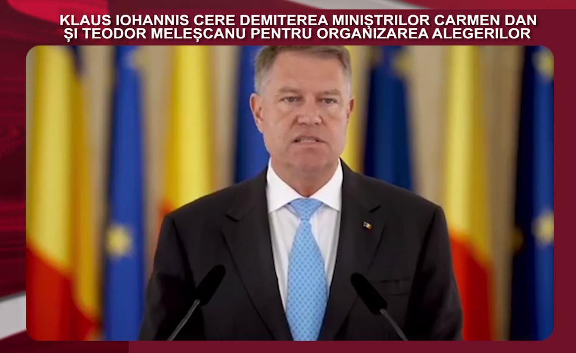 DECLARAŢIA ZILEI | Preşedintele Klaus Iohannis cere demiterea miniştrilor Carmen Dan şi Teodor Meleşcanu pentru modul în care au fost organizate alegerile
