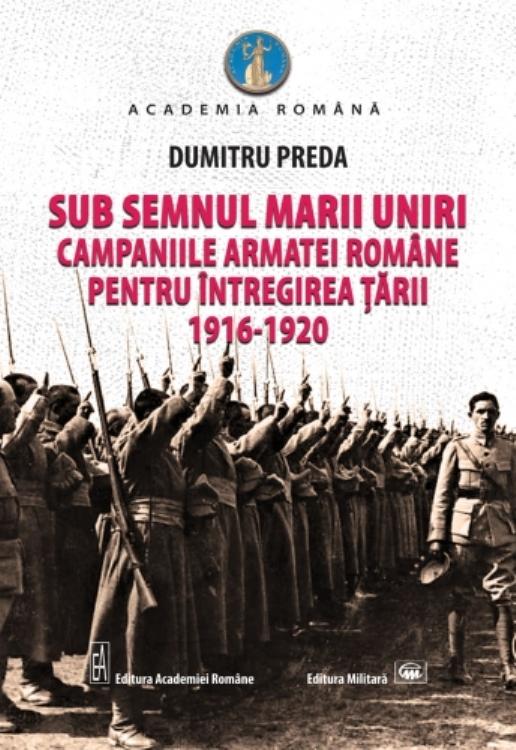 """Imaginea articolului O carte pe zi: """"Sub semnul Marii Uniri. 1916-1920"""", de Dumitru Preda"""