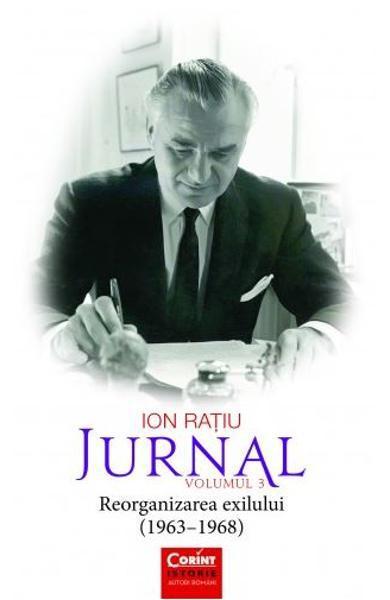 """Imaginea articolului O carte pe zi: """"Jurnal, volumul 3. Reorganizarea exilului"""", de Ion Raţiu"""