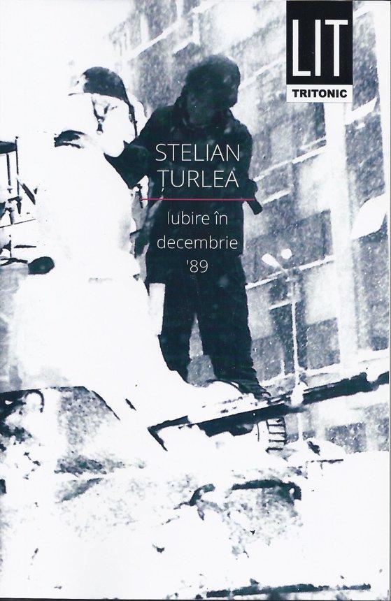 """Imaginea articolului Volumul """"Iubire în decembrie '89"""", de Stelian Ţurlea, la a doua ediţie"""